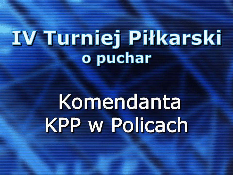 IV Turniej Piłkarski o puchar Komendanta KPP w Policach