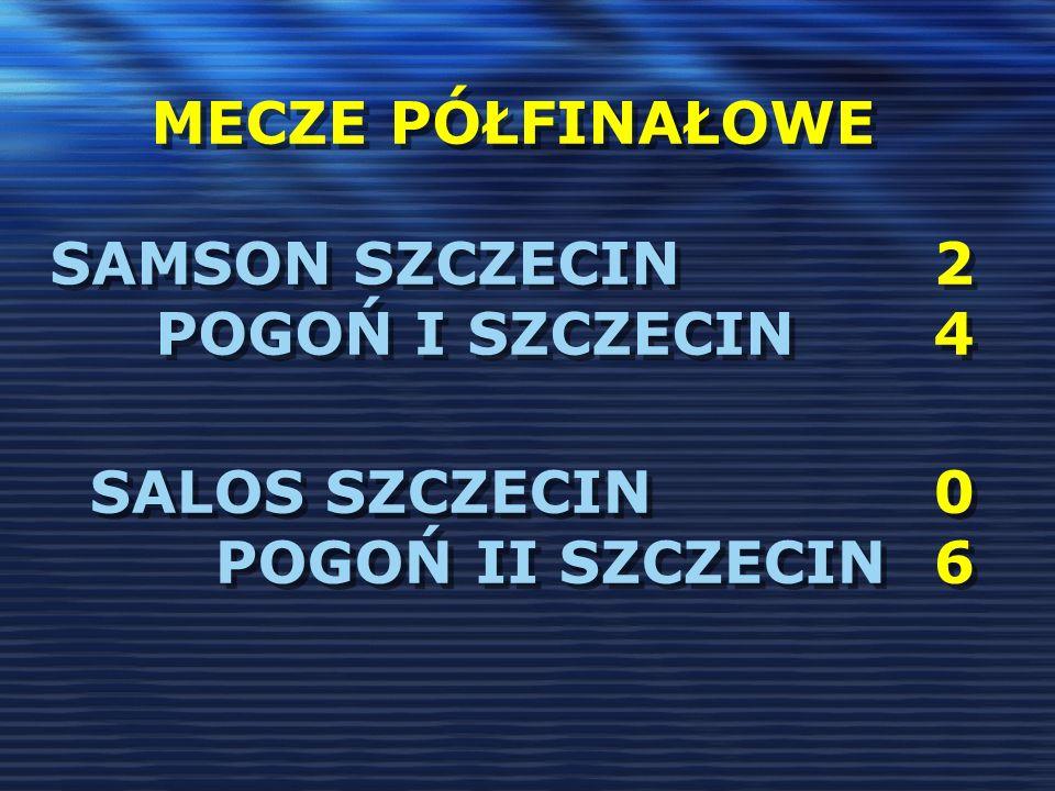 Mecze półfinałowe Samson Szczecin 2 pogoń i Szczecin 4