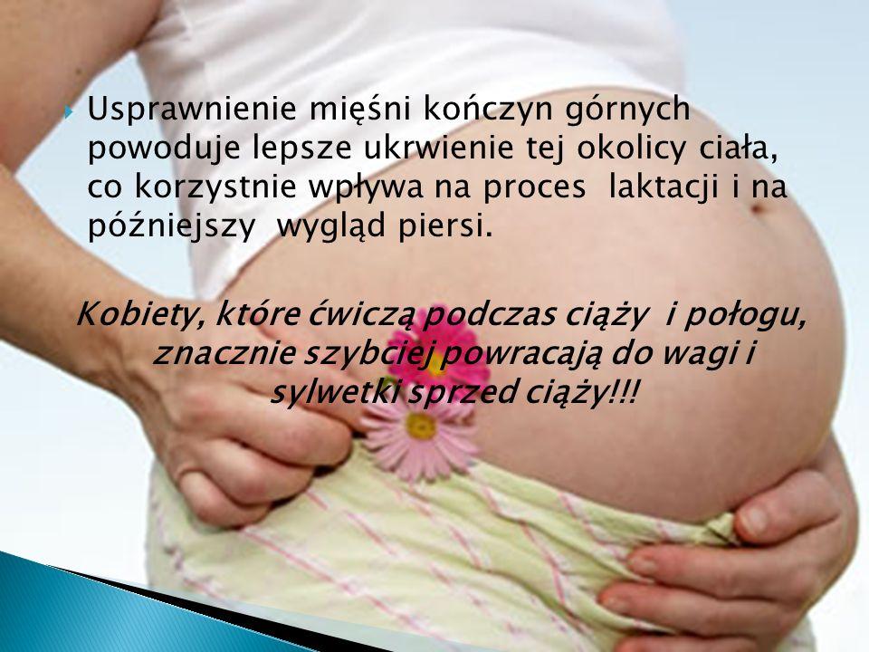 Usprawnienie mięśni kończyn górnych powoduje lepsze ukrwienie tej okolicy ciała, co korzystnie wpływa na proces laktacji i na późniejszy wygląd piersi.