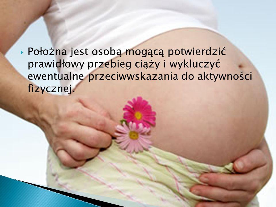 Położna jest osobą mogącą potwierdzić prawidłowy przebieg ciąży i wykluczyć ewentualne przeciwwskazania do aktywności fizycznej.