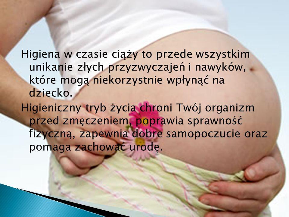 Higiena w czasie ciąży to przede wszystkim unikanie złych przyzwyczajeń i nawyków, które mogą niekorzystnie wpłynąć na dziecko.
