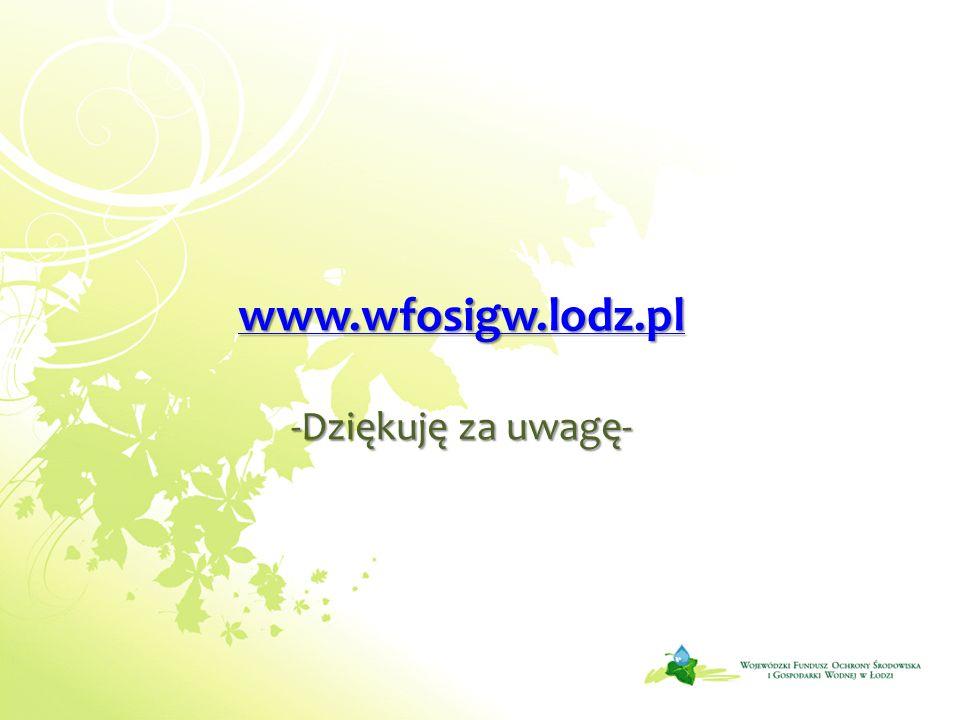 www.wfosigw.lodz.pl -Dziękuję za uwagę-