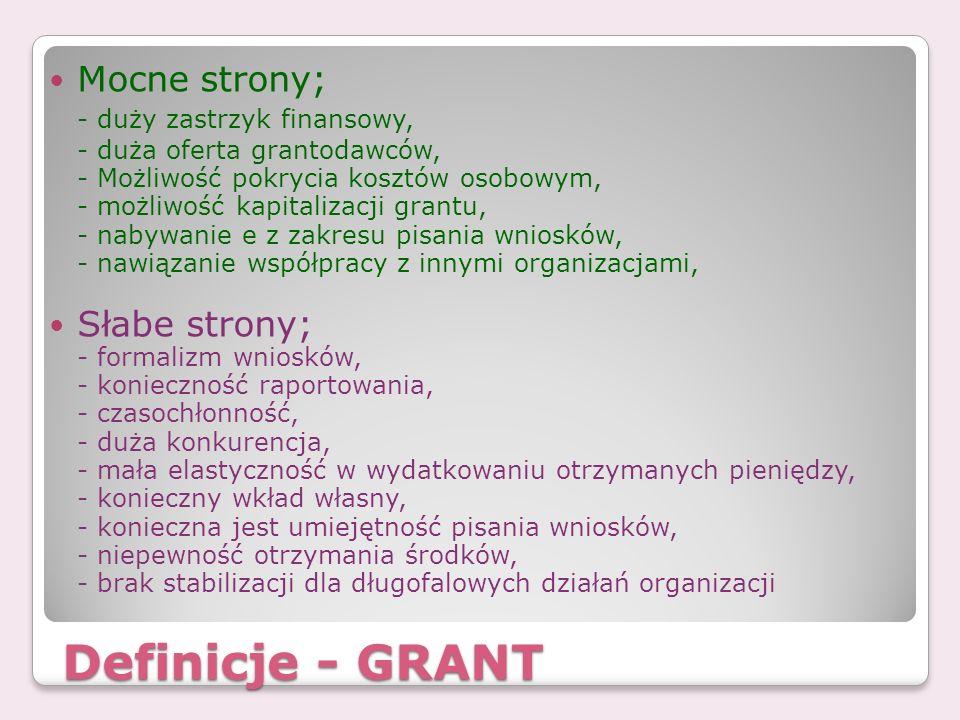 Definicje - GRANT Mocne strony; - duży zastrzyk finansowy,