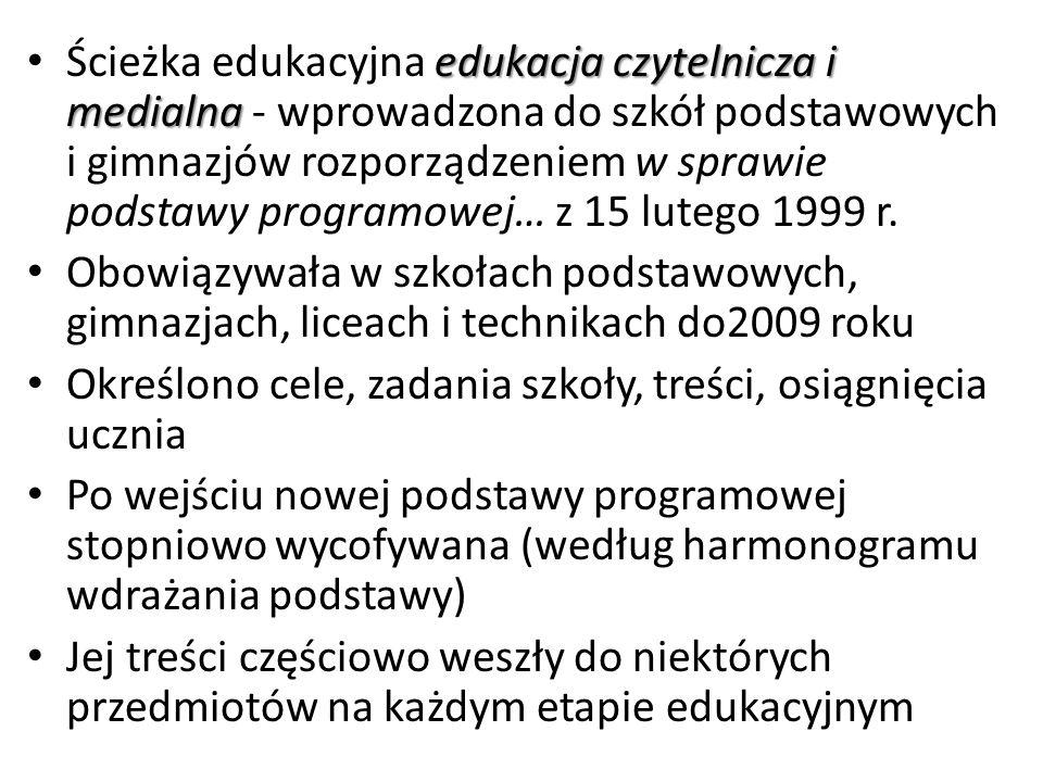 Ścieżka edukacyjna edukacja czytelnicza i medialna - wprowadzona do szkół podstawowych i gimnazjów rozporządzeniem w sprawie podstawy programowej… z 15 lutego 1999 r.