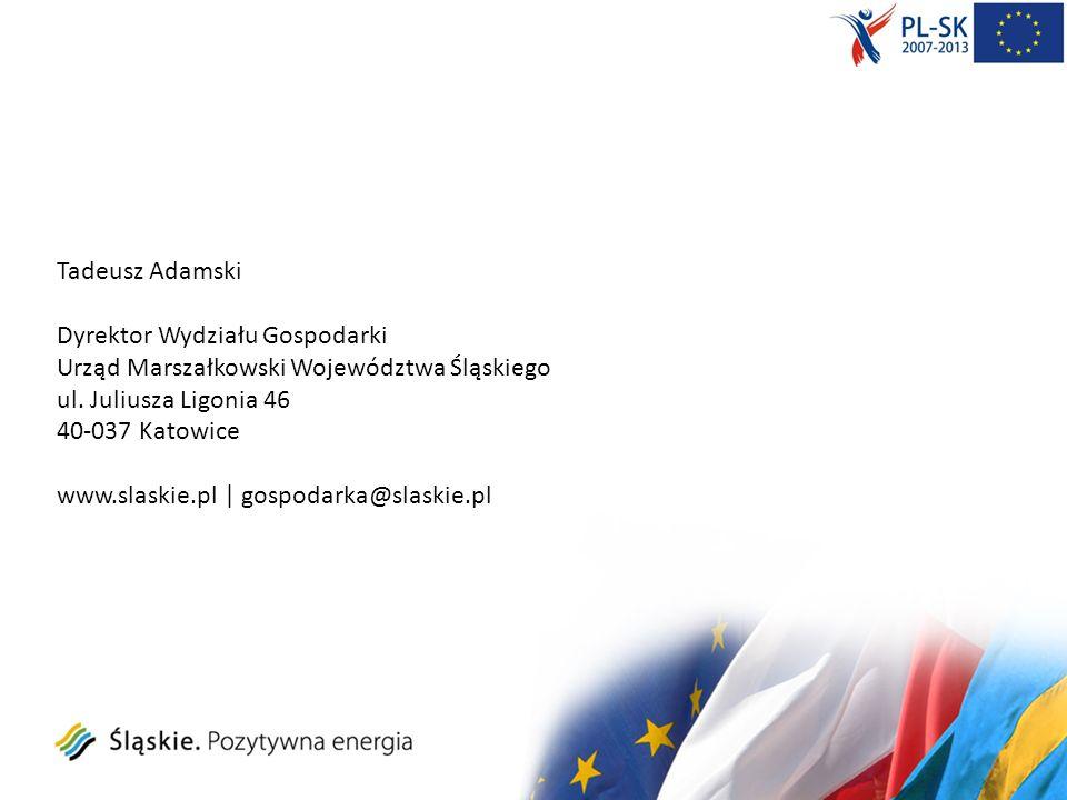 Tadeusz Adamski Dyrektor Wydziału Gospodarki. Urząd Marszałkowski Województwa Śląskiego. ul. Juliusza Ligonia 46.