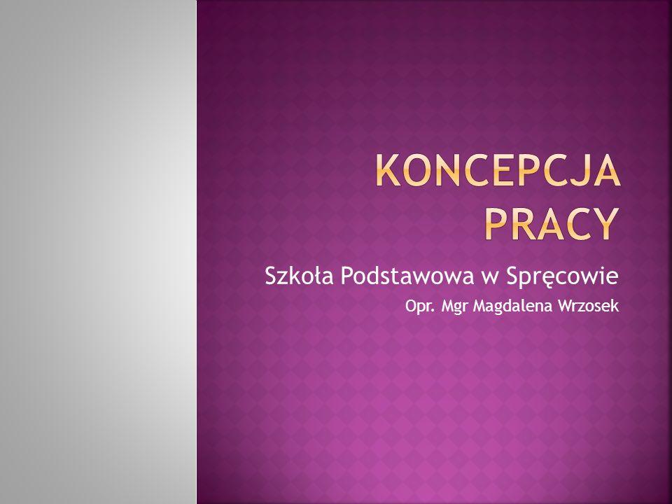Szkoła Podstawowa w Spręcowie Opr. Mgr Magdalena Wrzosek