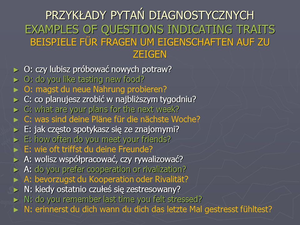 PRZYKŁADY PYTAŃ DIAGNOSTYCZNYCH EXAMPLES OF QUESTIONS INDICATING TRAITS Beispiele für Fragen um Eigenschaften auf zu zeigen
