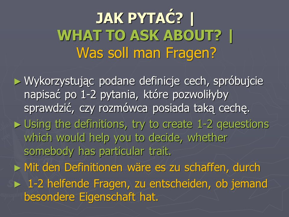 JAK PYTAĆ | WHAT TO ASK ABOUT | Was soll man Fragen