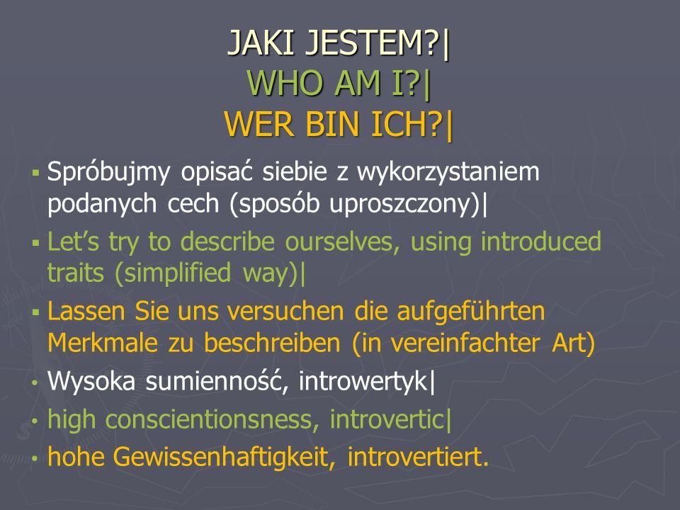 JAKI JESTEM | WHO AM I | WER BIN ICH |