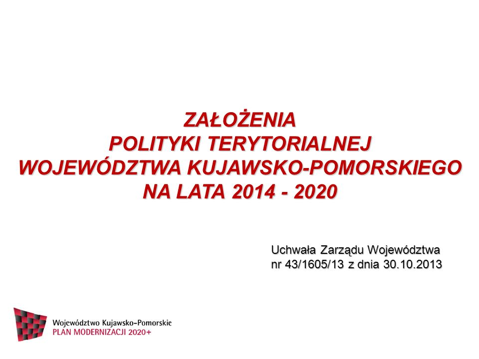 ZAŁOŻENIA POLITYKI TERYTORIALNEJ WOJEWÓDZTWA KUJAWSKO-POMORSKIEGO NA LATA 2014 - 2020