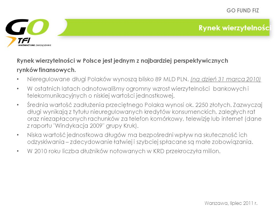 Rynek wierzytelności Rynek wierzytelności w Polsce jest jednym z najbardziej perspektywicznych. rynków finansowych.