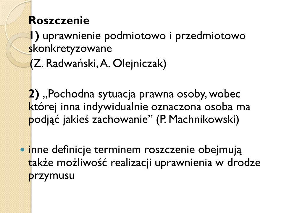 Roszczenie 1) uprawnienie podmiotowo i przedmiotowo skonkretyzowane. (Z. Radwański, A. Olejniczak)