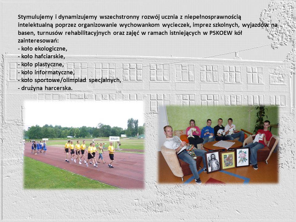 Stymulujemy i dynamizujemy wszechstronny rozwój ucznia z niepełnosprawnością intelektualną poprzez organizowanie wychowankom wycieczek, imprez szkolnych, wyjazdów na basen, turnusów rehabilitacyjnych oraz zajęć w ramach istniejących w PSKOEW kół zainteresowań: - koło ekologiczne, - koło hafciarskie, - koło plastyczne, - koło informatyczne, - koło sportowe/olimpiad specjalnych, - drużyna harcerska.