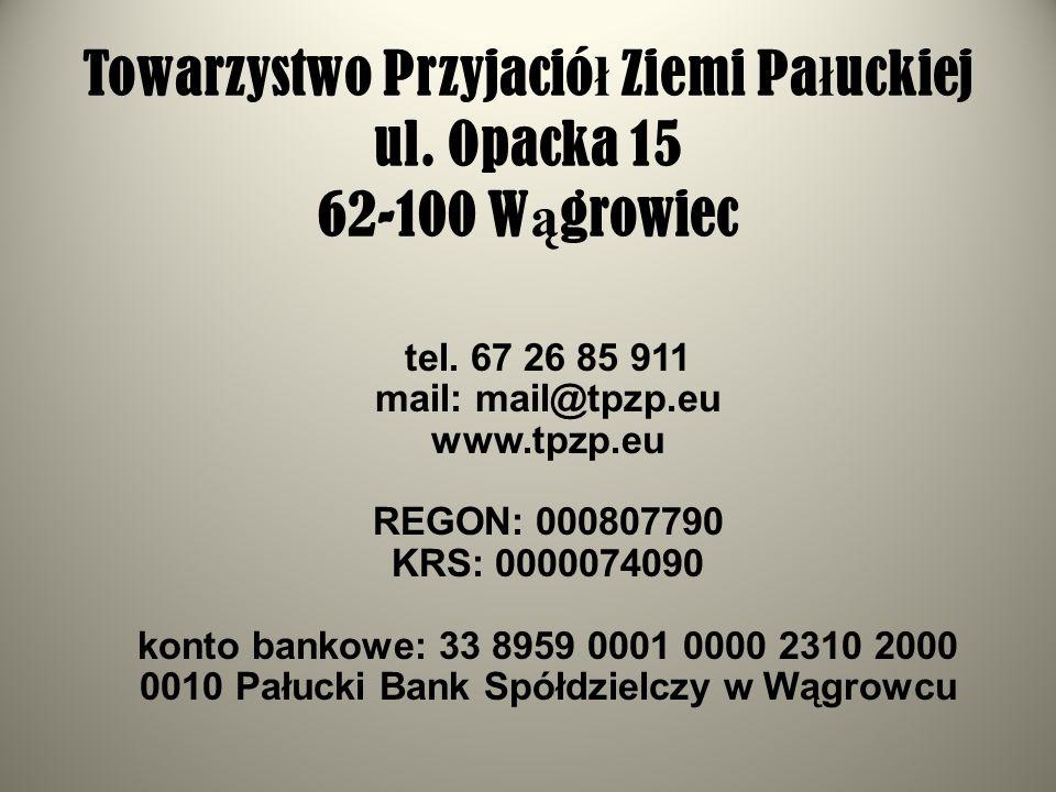 Towarzystwo Przyjaciół Ziemi Pałuckiej ul. Opacka 15 62-100 Wągrowiec