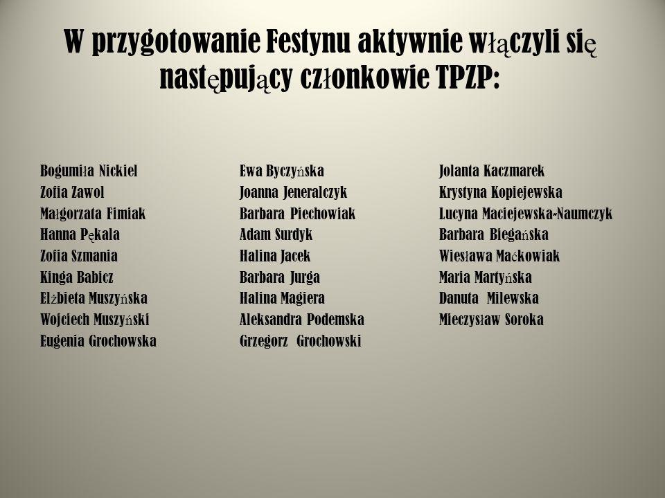 W przygotowanie Festynu aktywnie włączyli się następujący członkowie TPZP: