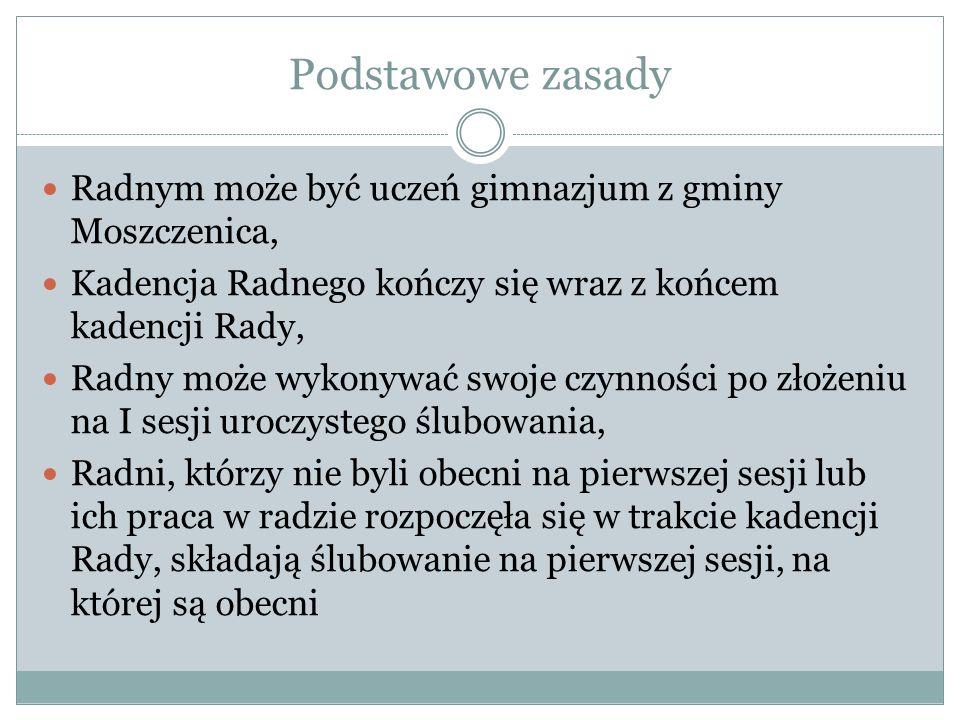Podstawowe zasady Radnym może być uczeń gimnazjum z gminy Moszczenica,