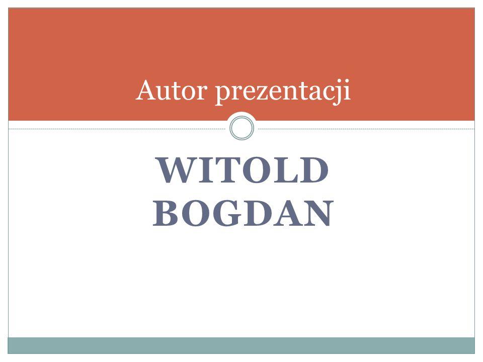 Autor prezentacji Witold Bogdan