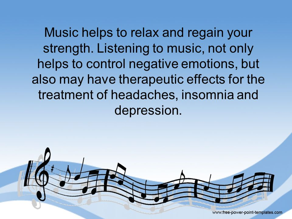 Music helps to relax and regain your strength