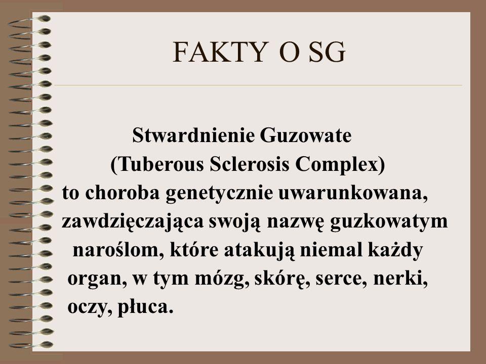 FAKTY O SG Stwardnienie Guzowate (Tuberous Sclerosis Complex)