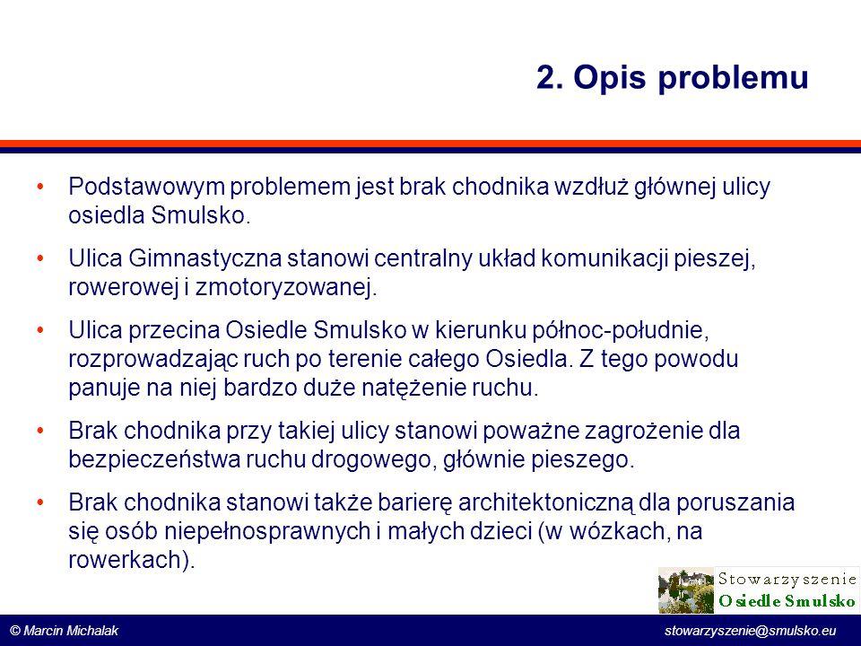 2. Opis problemu Podstawowym problemem jest brak chodnika wzdłuż głównej ulicy osiedla Smulsko.