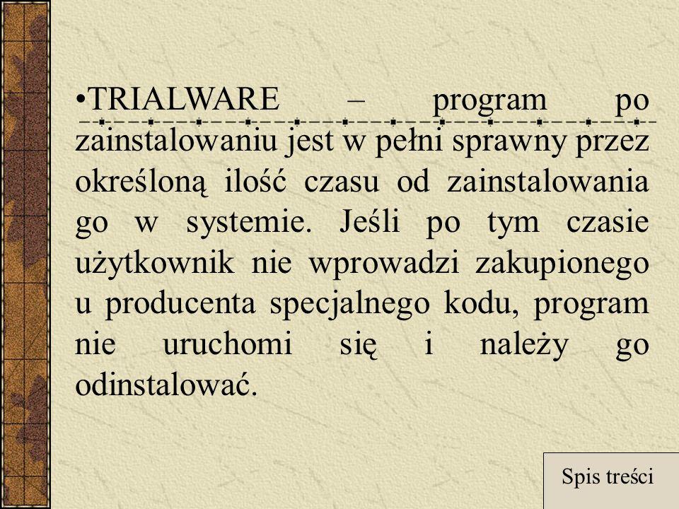 TRIALWARE – program po zainstalowaniu jest w pełni sprawny przez określoną ilość czasu od zainstalowania go w systemie. Jeśli po tym czasie użytkownik nie wprowadzi zakupionego u producenta specjalnego kodu, program nie uruchomi się i należy go odinstalować.