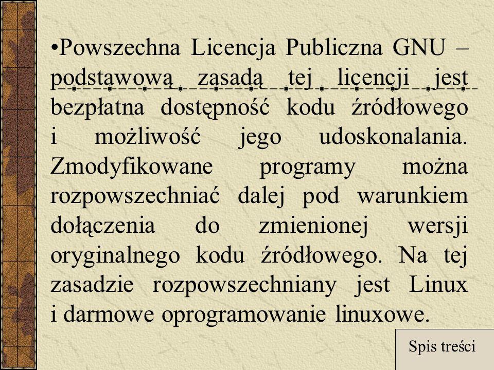 Powszechna Licencja Publiczna GNU – podstawową zasadą tej licencji jest bezpłatna dostępność kodu źródłowego i możliwość jego udoskonalania. Zmodyfikowane programy można rozpowszechniać dalej pod warunkiem dołączenia do zmienionej wersji oryginalnego kodu źródłowego. Na tej zasadzie rozpowszechniany jest Linux i darmowe oprogramowanie linuxowe.