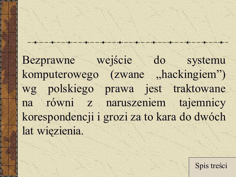 """Bezprawne wejście do systemu komputerowego (zwane """"hackingiem ) wg polskiego prawa jest traktowane na równi z naruszeniem tajemnicy korespondencji i grozi za to kara do dwóch lat więzienia."""