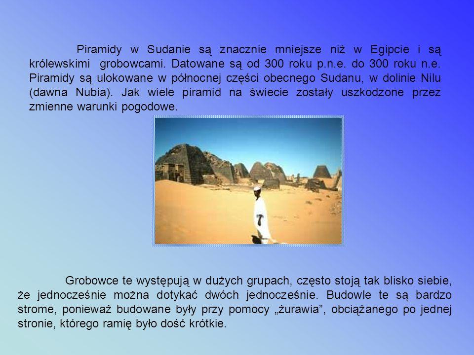 Piramidy w Sudanie są znacznie mniejsze niż w Egipcie i są królewskimi grobowcami. Datowane są od 300 roku p.n.e. do 300 roku n.e. Piramidy są ulokowane w północnej części obecnego Sudanu, w dolinie Nilu (dawna Nubia). Jak wiele piramid na świecie zostały uszkodzone przez zmienne warunki pogodowe.