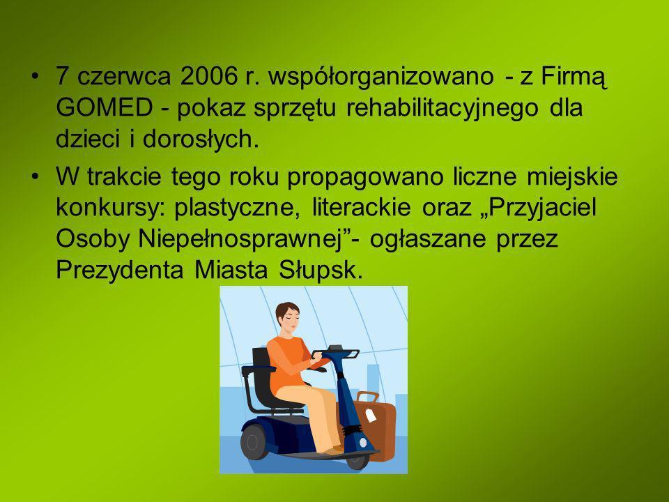7 czerwca 2006 r. współorganizowano - z Firmą GOMED - pokaz sprzętu rehabilitacyjnego dla dzieci i dorosłych.