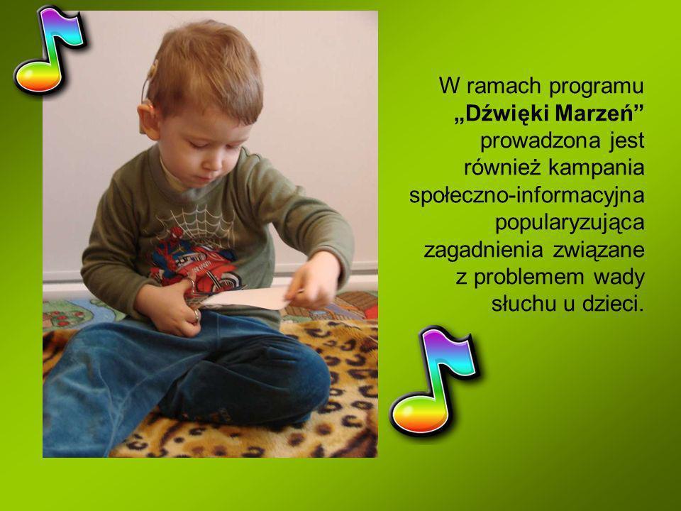 """W ramach programu """"Dźwięki Marzeń prowadzona jest również kampania społeczno-informacyjna popularyzująca zagadnienia związane z problemem wady słuchu u dzieci."""
