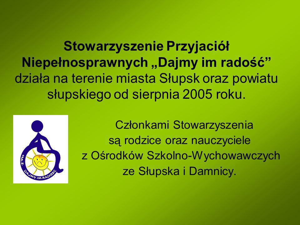 """Stowarzyszenie Przyjaciół Niepełnosprawnych """"Dajmy im radość działa na terenie miasta Słupsk oraz powiatu słupskiego od sierpnia 2005 roku."""
