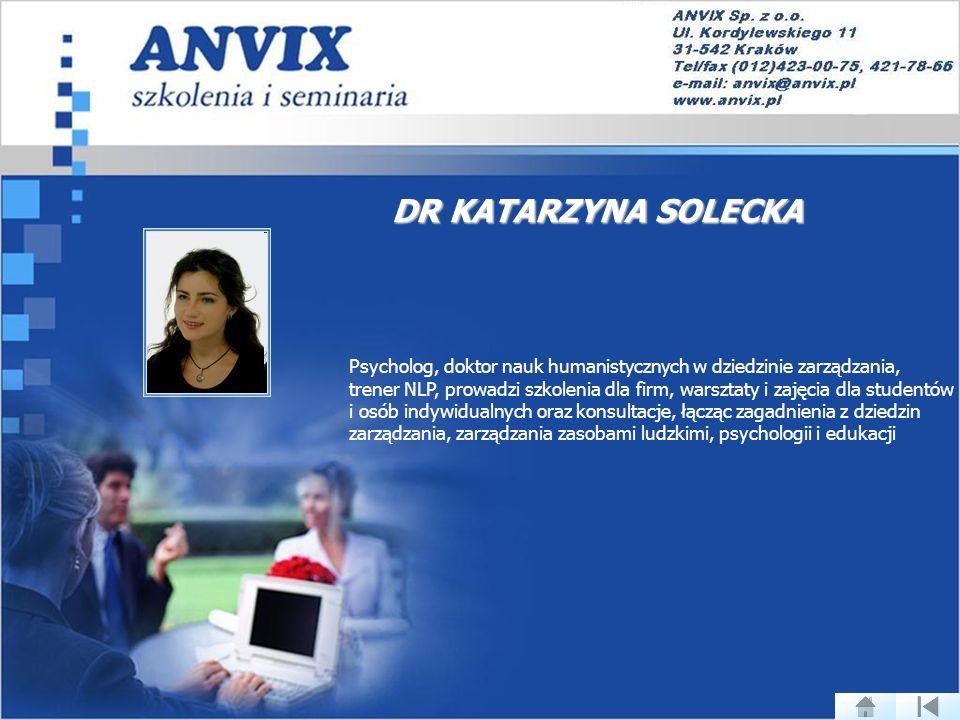 DR KATARZYNA SOLECKA Psycholog, doktor nauk humanistycznych w dziedzinie zarządzania,