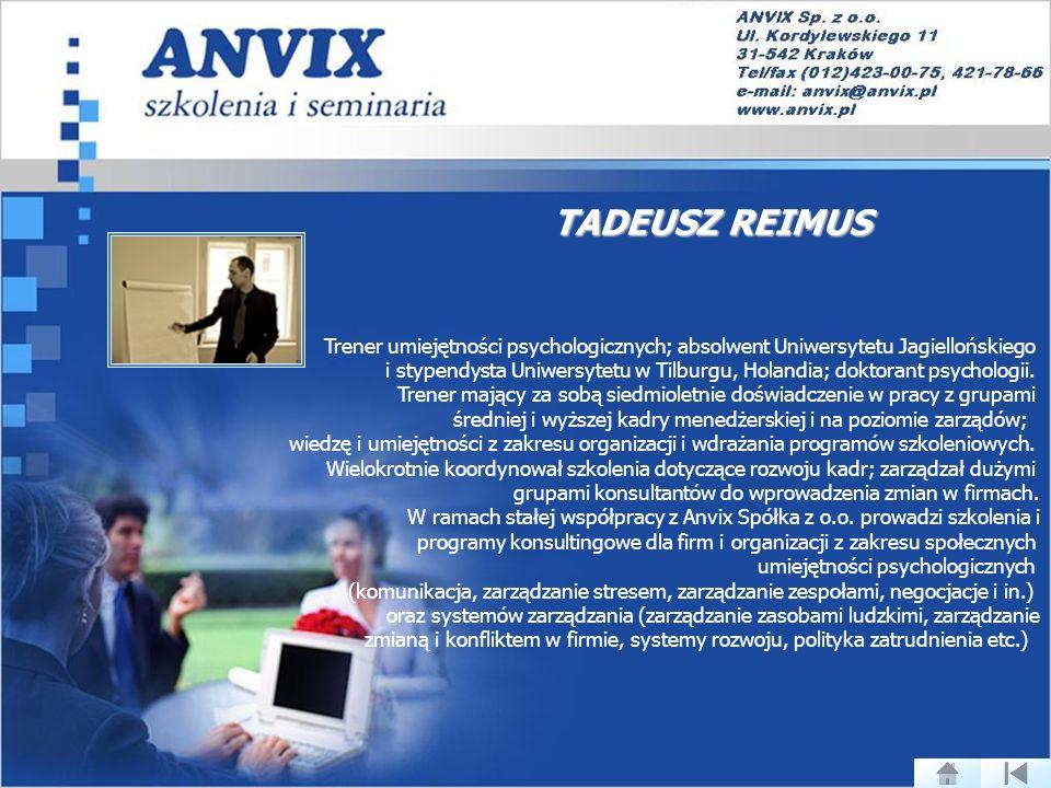 TADEUSZ REIMUS Trener umiejętności psychologicznych; absolwent Uniwersytetu Jagiellońskiego.