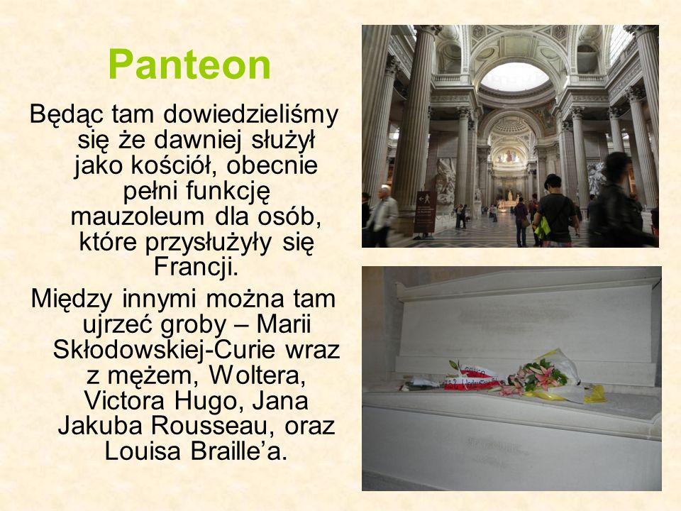 Panteon Będąc tam dowiedzieliśmy się że dawniej służył jako kościół, obecnie pełni funkcję mauzoleum dla osób, które przysłużyły się Francji.