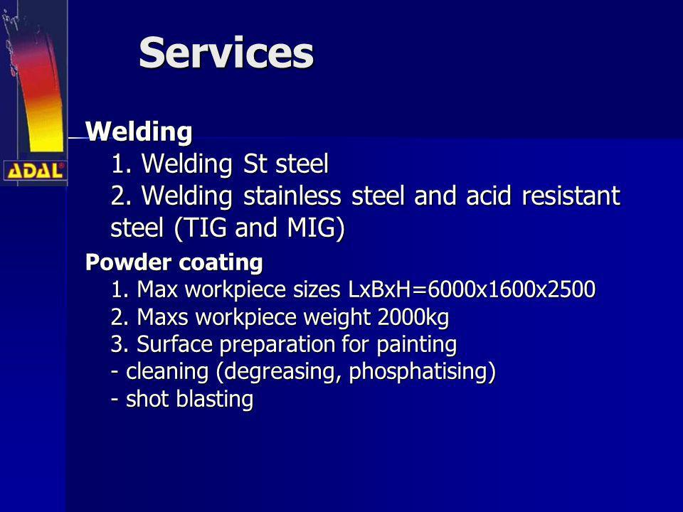 ServicesWelding 1. Welding St steel 2. Welding stainless steel and acid resistant steel (TIG and MIG)