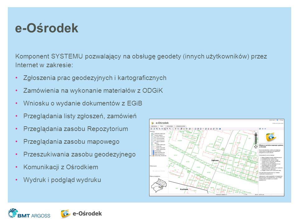 e-OśrodekKomponent SYSTEMU pozwalający na obsługę geodety (innych użytkowników) przez Internet w zakresie:
