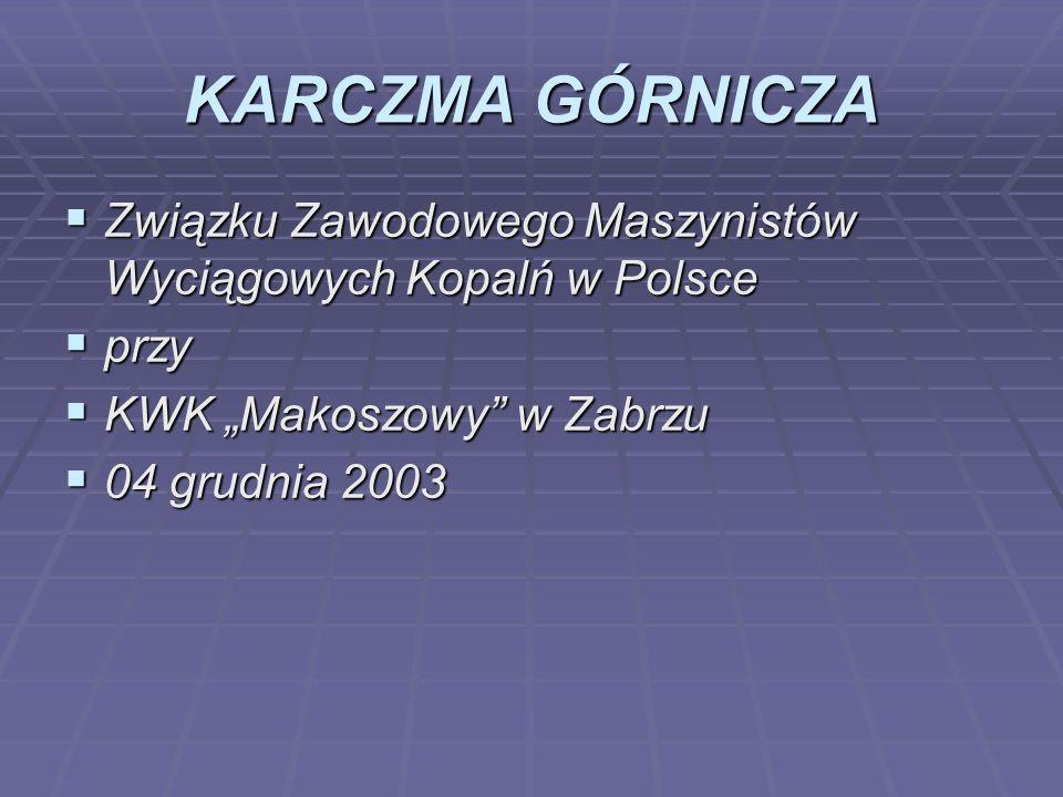 """KARCZMA GÓRNICZAZwiązku Zawodowego Maszynistów Wyciągowych Kopalń w Polsce. przy. KWK """"Makoszowy w Zabrzu."""