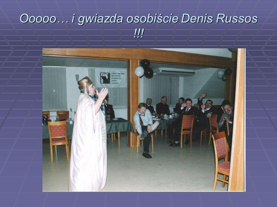 Ooooo… i gwiazda osobiście Denis Russos !!!