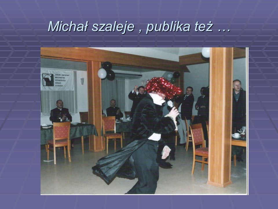 Michał szaleje , publika też …