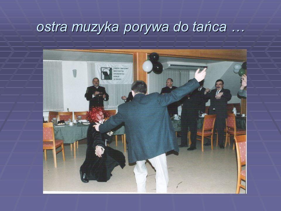 ostra muzyka porywa do tańca …