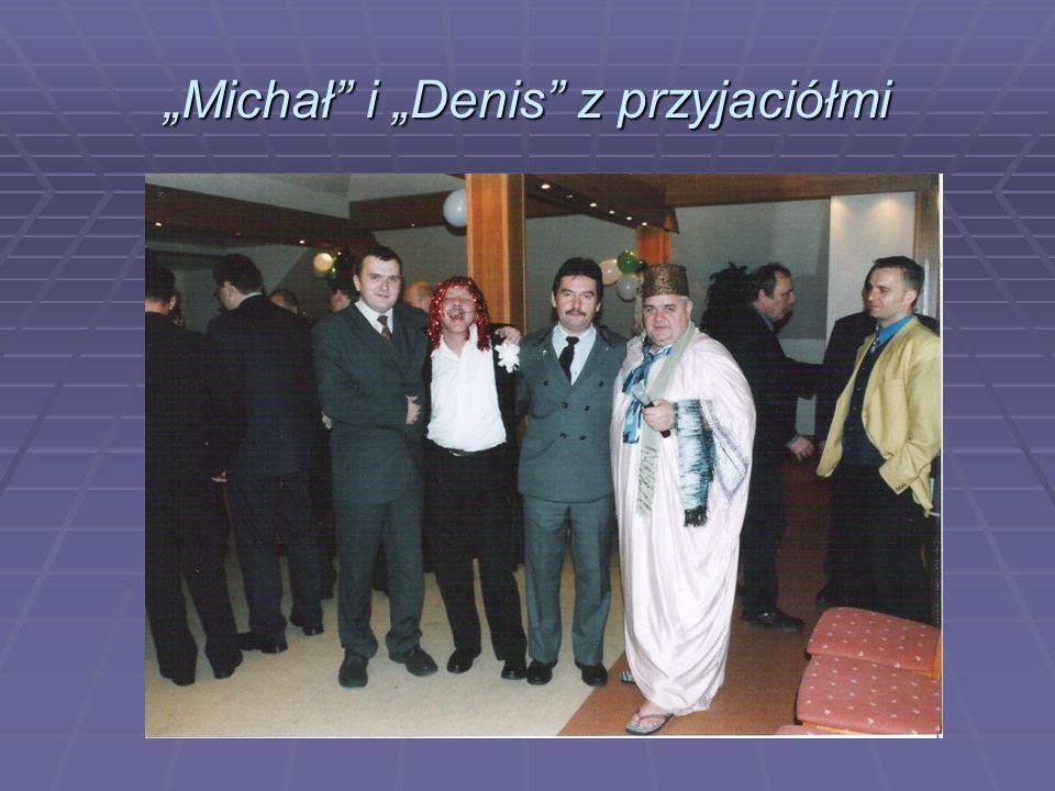 """""""Michał i """"Denis z przyjaciółmi"""