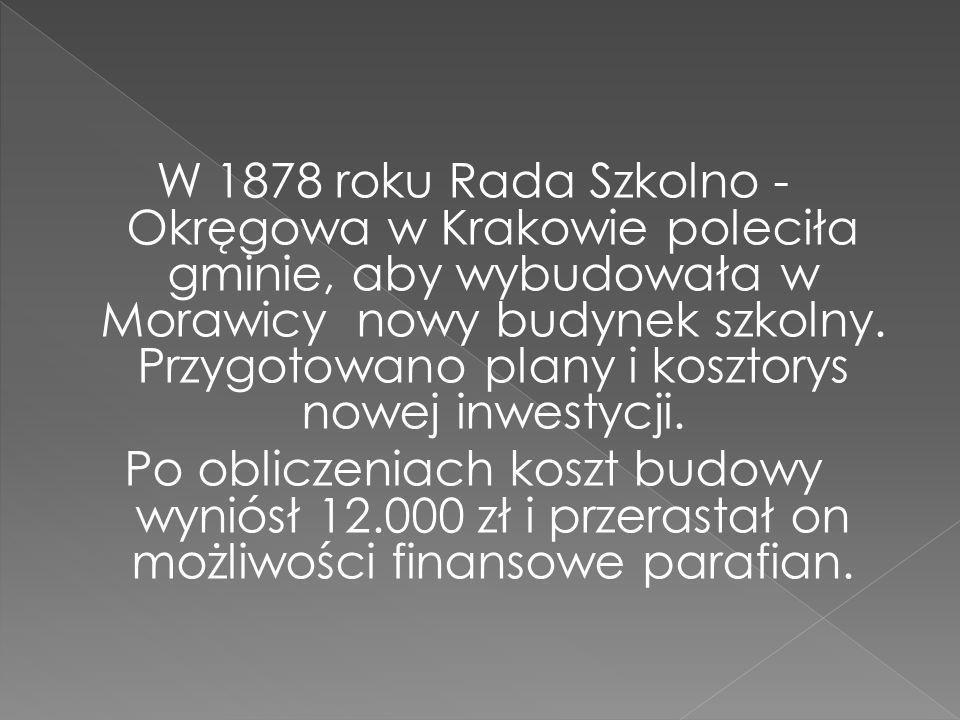 W 1878 roku Rada Szkolno -Okręgowa w Krakowie poleciła gminie, aby wybudowała w Morawicy nowy budynek szkolny.