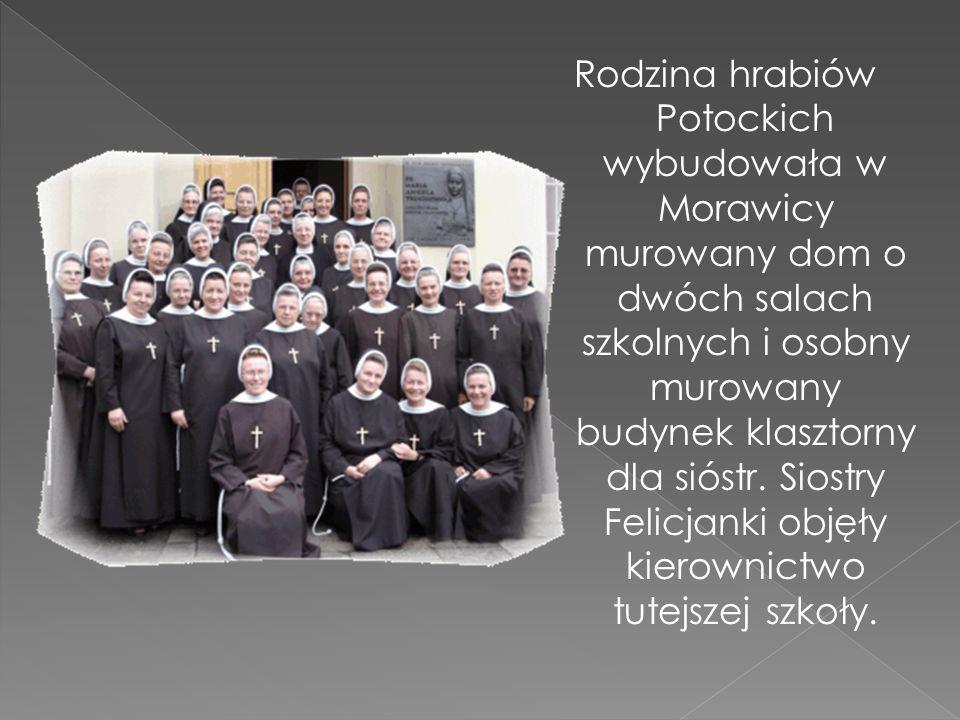 Rodzina hrabiów Potockich wybudowała w Morawicy murowany dom o dwóch salach szkolnych i osobny murowany budynek klasztorny dla sióstr.