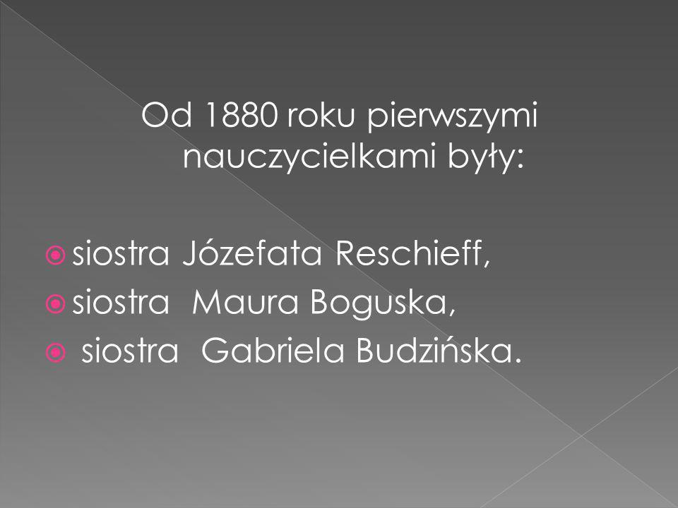 Od 1880 roku pierwszymi nauczycielkami były: