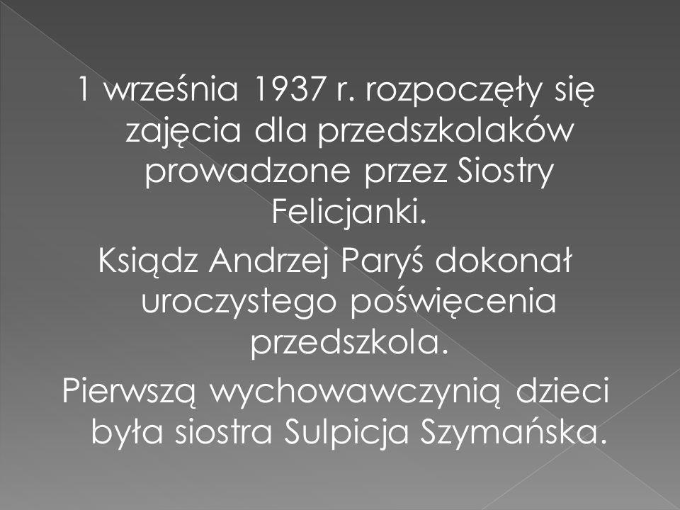 1 września 1937 r. rozpoczęły się zajęcia dla przedszkolaków prowadzone przez Siostry Felicjanki.