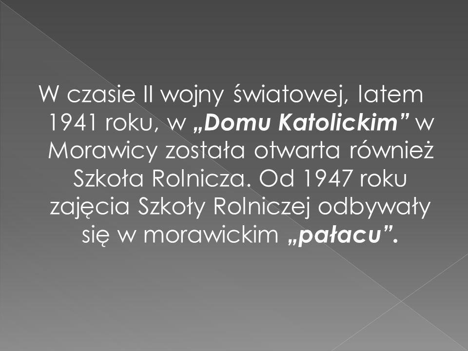 """W czasie II wojny światowej, latem 1941 roku, w """"Domu Katolickim w Morawicy została otwarta również Szkoła Rolnicza."""