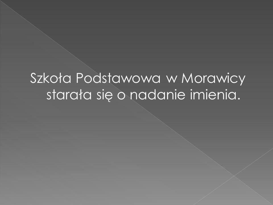 Szkoła Podstawowa w Morawicy starała się o nadanie imienia.