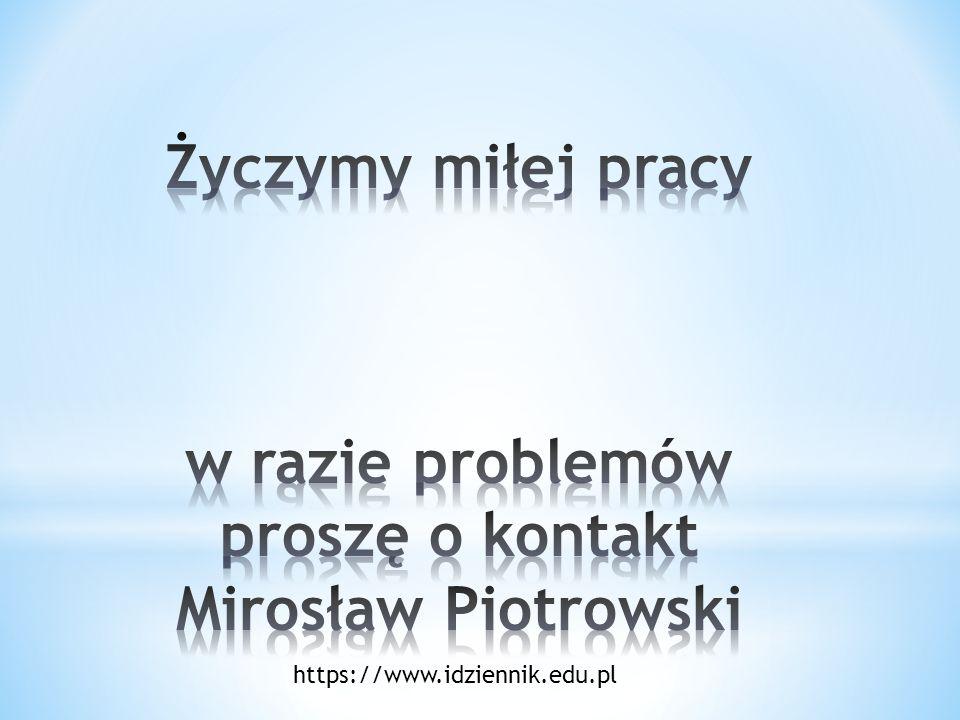 Życzymy miłej pracy w razie problemów proszę o kontakt Mirosław Piotrowski