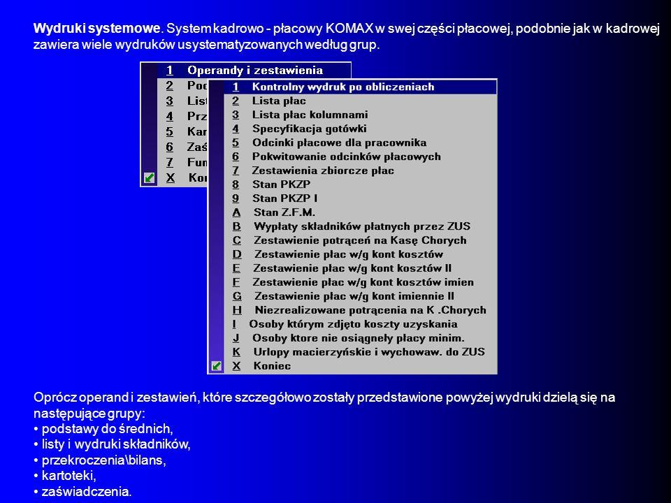 Wydruki systemowe. System kadrowo - płacowy KOMAX w swej części płacowej, podobnie jak w kadrowej zawiera wiele wydruków usystematyzowanych według grup.