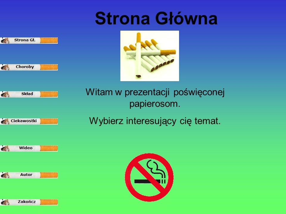 Strona Główna Witam w prezentacji poświęconej papierosom.
